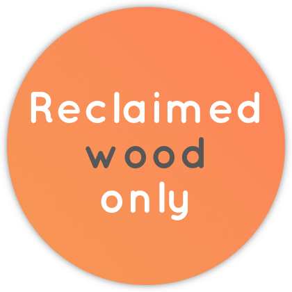 Reclaimed wood only